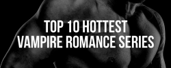 Top 10 Hottest Vampire Romance Series. Ever