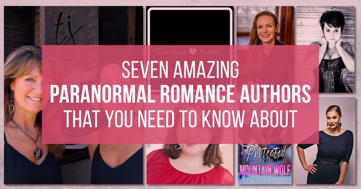 7 Amazing Paranormal Romance Authors That You Need To Know About